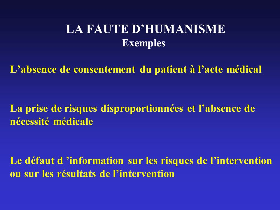 LA FAUTE DHUMANISME Exemples Labsence de consentement du patient à lacte médical La prise de risques disproportionnées et labsence de nécessité médica