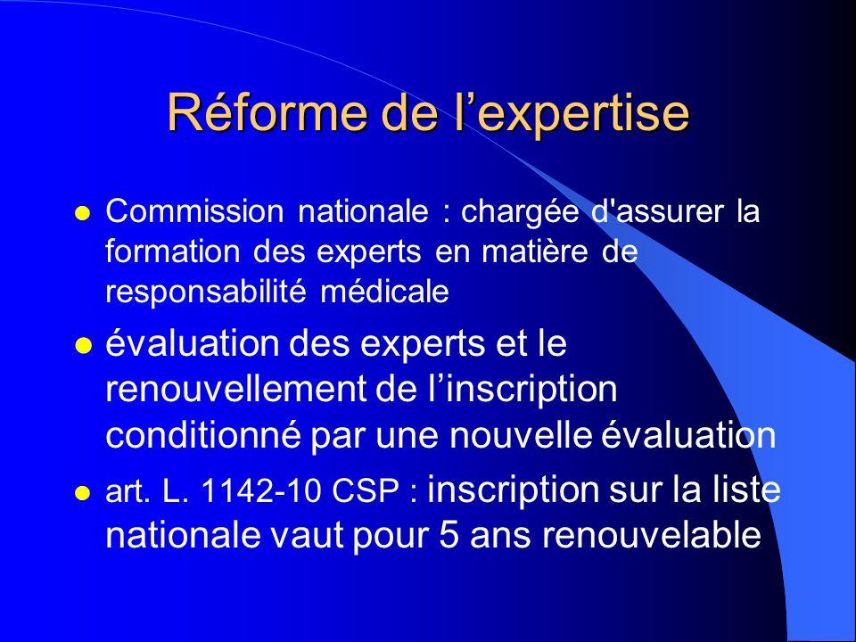 Réforme de lexpertise l Commission nationale : chargée d'assurer la formation des experts en matière de responsabilité médicale l évaluation des exper