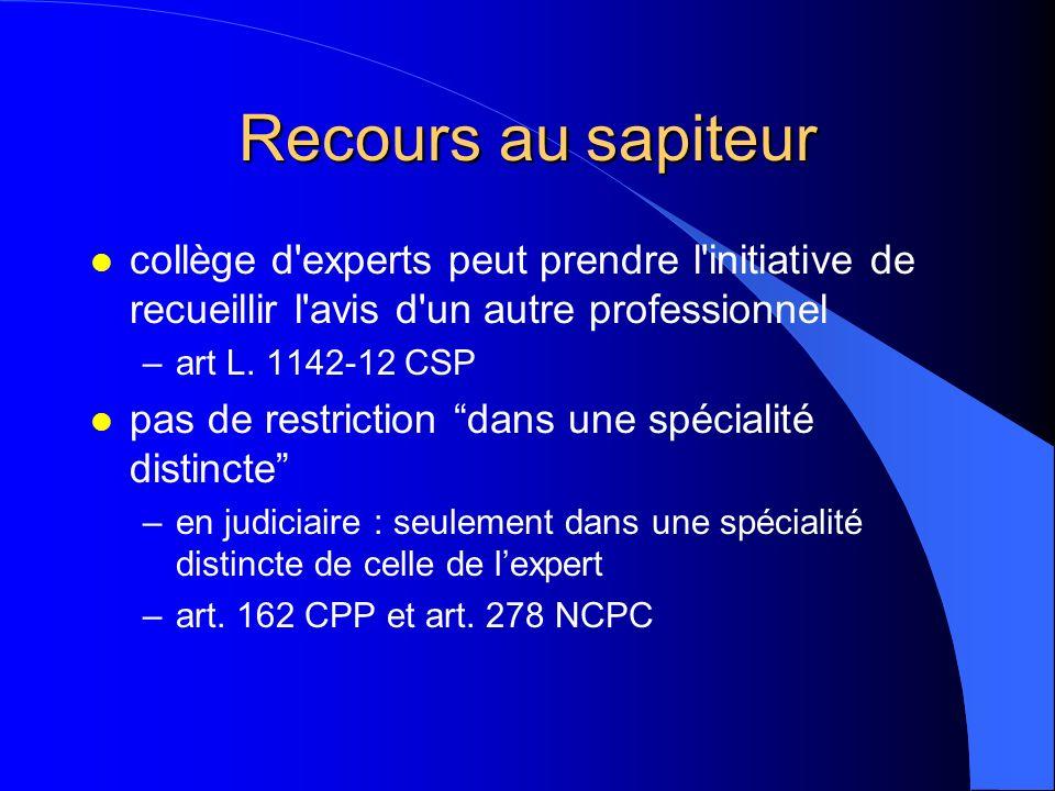 Recours au sapiteur l collège d'experts peut prendre l'initiative de recueillir l'avis d'un autre professionnel –art L. 1142-12 CSP l pas de restricti