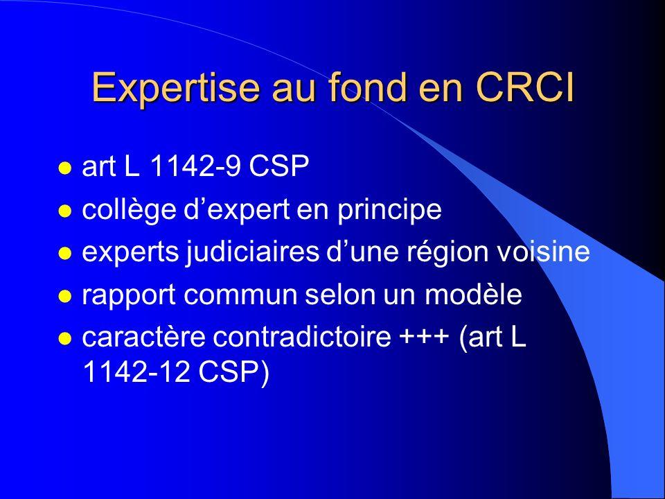 Expertise au fond en CRCI l art L 1142-9 CSP l collège dexpert en principe l experts judiciaires dune région voisine l rapport commun selon un modèle