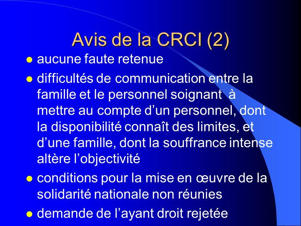 Avis de la CRCI (2) l aucune faute retenue l difficultés de communication entre la famille et le personnel soignant à mettre au compte dun personnel,