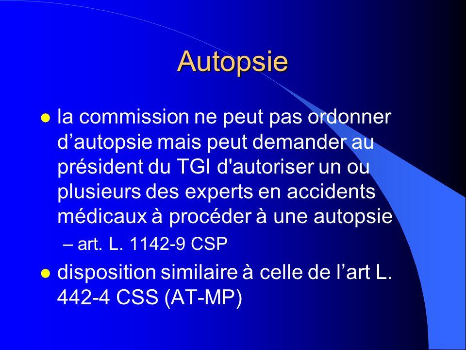 Autopsie l la commission ne peut pas ordonner dautopsie mais peut demander au président du TGI d'autoriser un ou plusieurs des experts en accidents mé