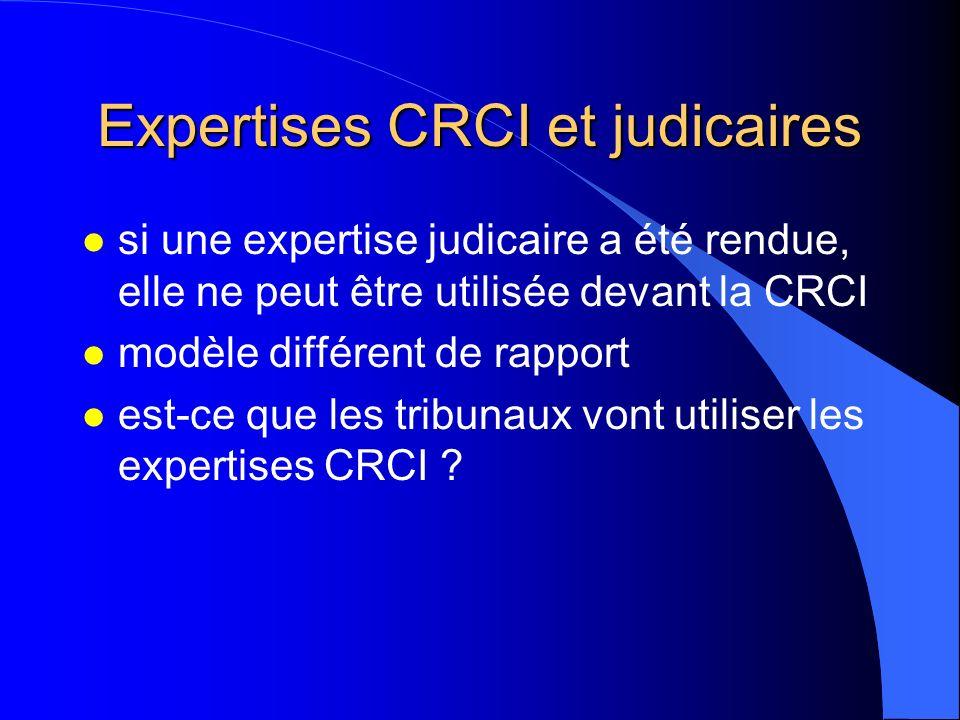 Expertises CRCI et judicaires l si une expertise judicaire a été rendue, elle ne peut être utilisée devant la CRCI l modèle différent de rapport l est