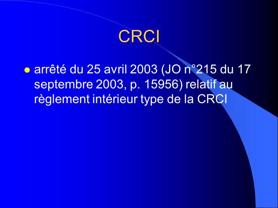 CRCI l arrêté du 25 avril 2003 (JO n°215 du 17 septembre 2003, p. 15956) relatif au règlement intérieur type de la CRCI