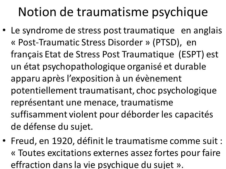 Notion de traumatisme psychique Le traumatisme est donc un choc émotionnel important, généralement lié à une situation où une personne ou un groupe de personnes ayant senti sa vie en danger et mettant en péril son équilibre psychique.