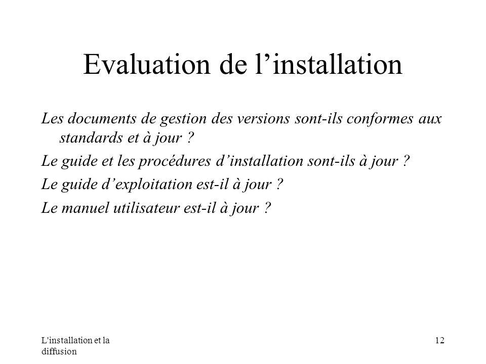 L installation et la diffusion 12 Evaluation de linstallation Les documents de gestion des versions sont-ils conformes aux standards et à jour .