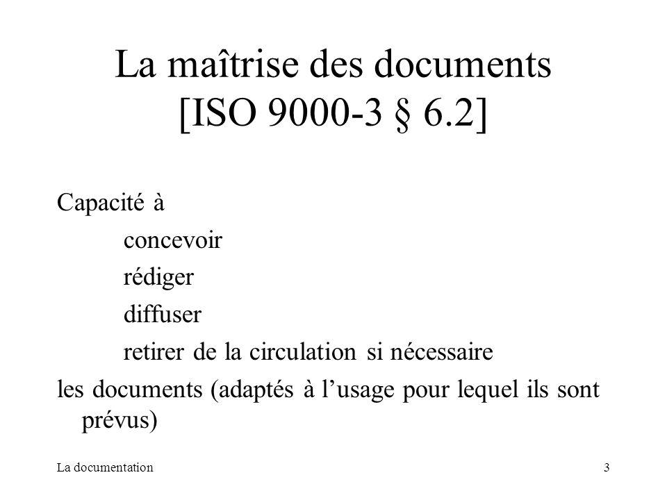 La documentation3 La maîtrise des documents [ISO 9000-3 § 6.2] Capacité à concevoir rédiger diffuser retirer de la circulation si nécessaire les docum
