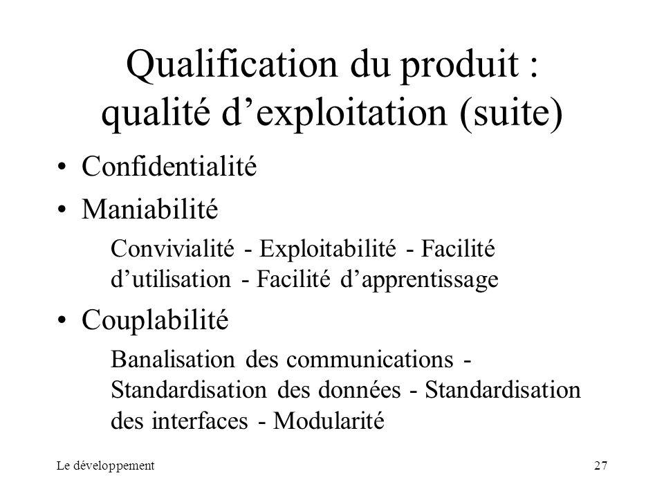 Le développement27 Qualification du produit : qualité dexploitation (suite) Confidentialité Maniabilité Convivialité - Exploitabilité - Facilité dutil