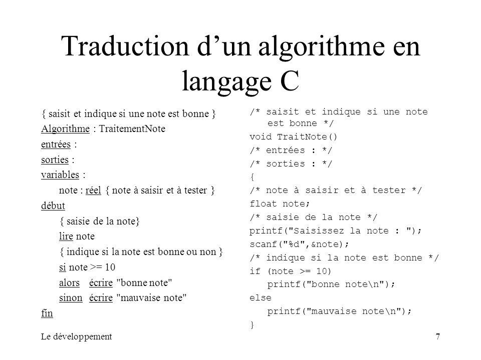 Le développement7 Traduction dun algorithme en langage C { saisit et indique si une note est bonne } Algorithme : TraitementNote entrées : sorties : v