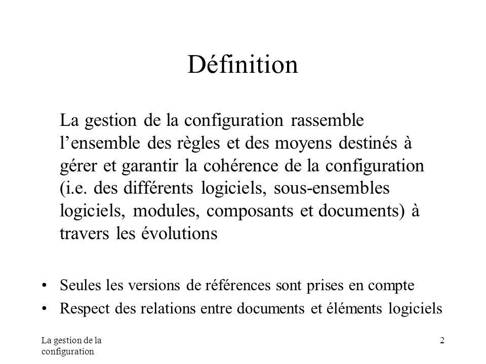 La gestion de la configuration 2 Définition La gestion de la configuration rassemble lensemble des règles et des moyens destinés à gérer et garantir l