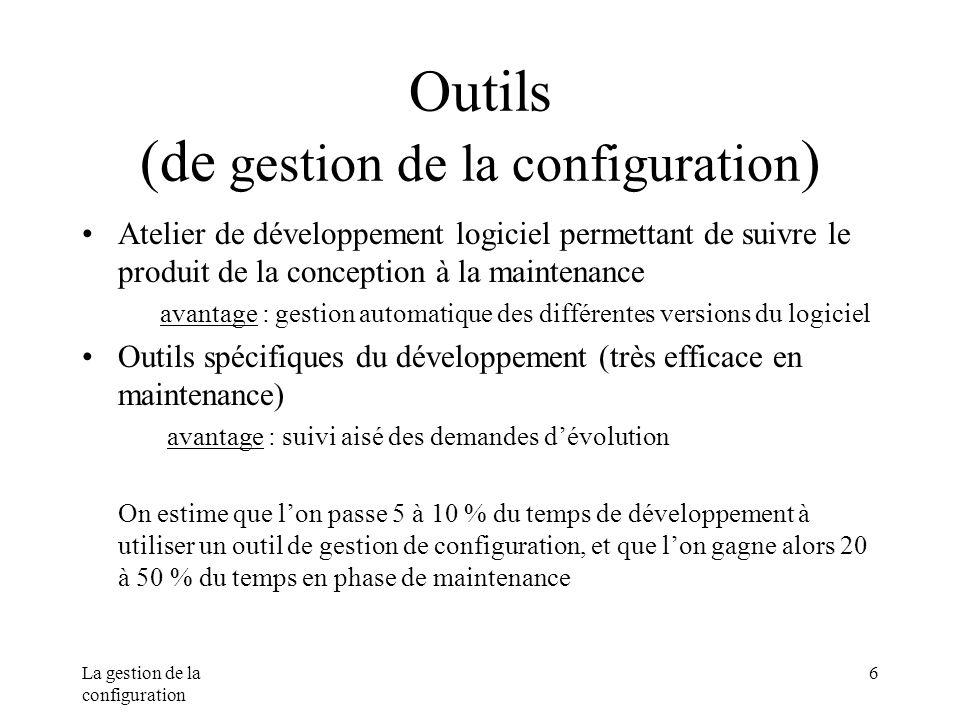 La gestion de la configuration 6 Outils (de gestion de la configuration ) Atelier de développement logiciel permettant de suivre le produit de la conc