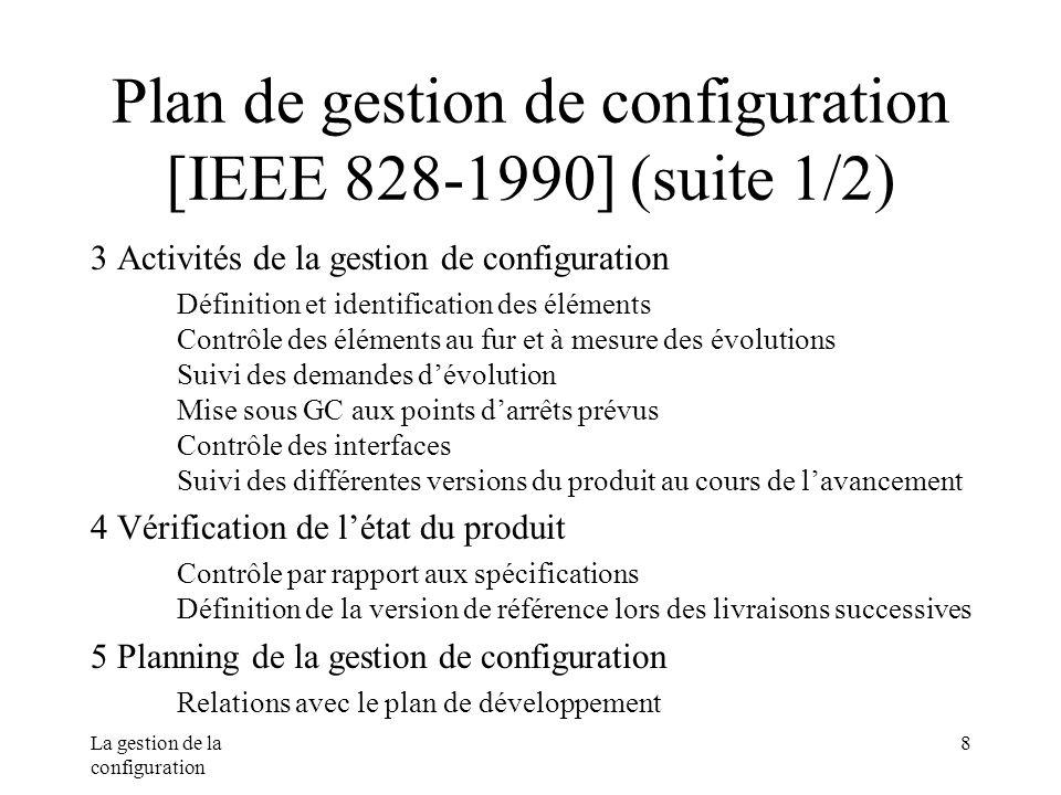 La gestion de la configuration 8 Plan de gestion de configuration [IEEE 828-1990] (suite 1/2) 3 Activités de la gestion de configuration Définition et