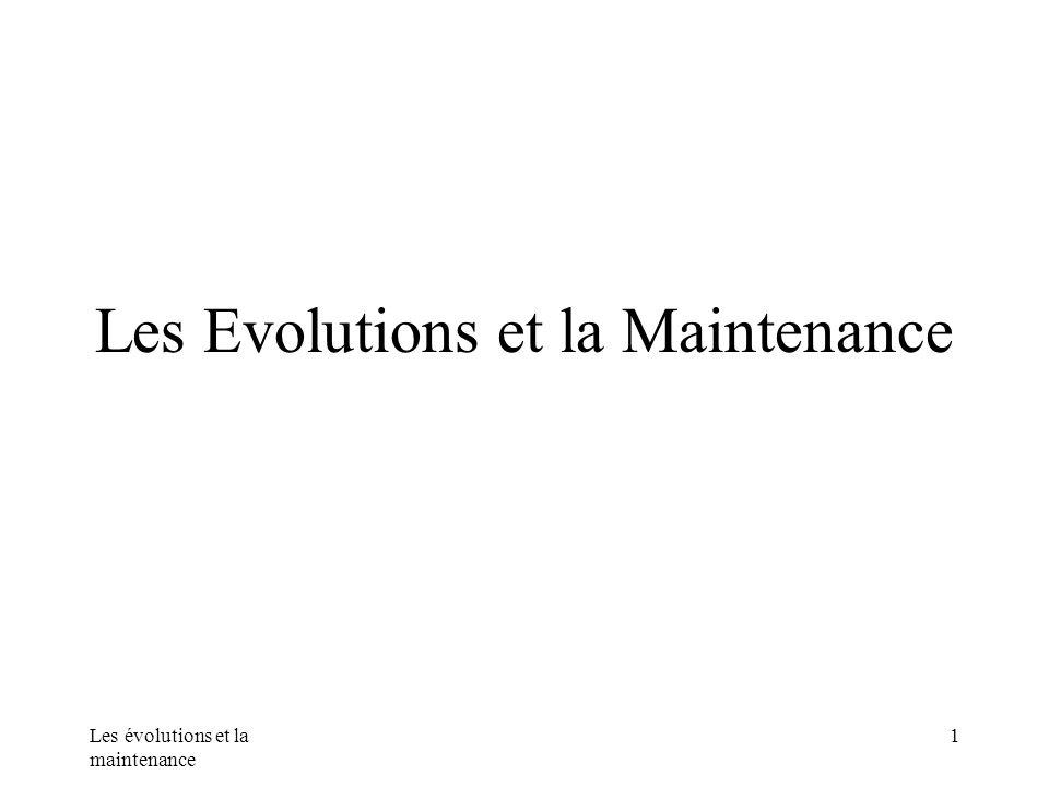 Les évolutions et la maintenance 1 Les Evolutions et la Maintenance