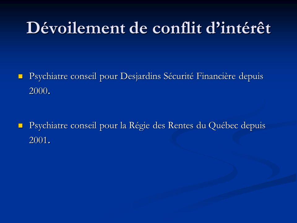 Dévoilement de conflit dintérêt Psychiatre conseil pour Desjardins Sécurité Financière depuis 2000. Psychiatre conseil pour Desjardins Sécurité Financ