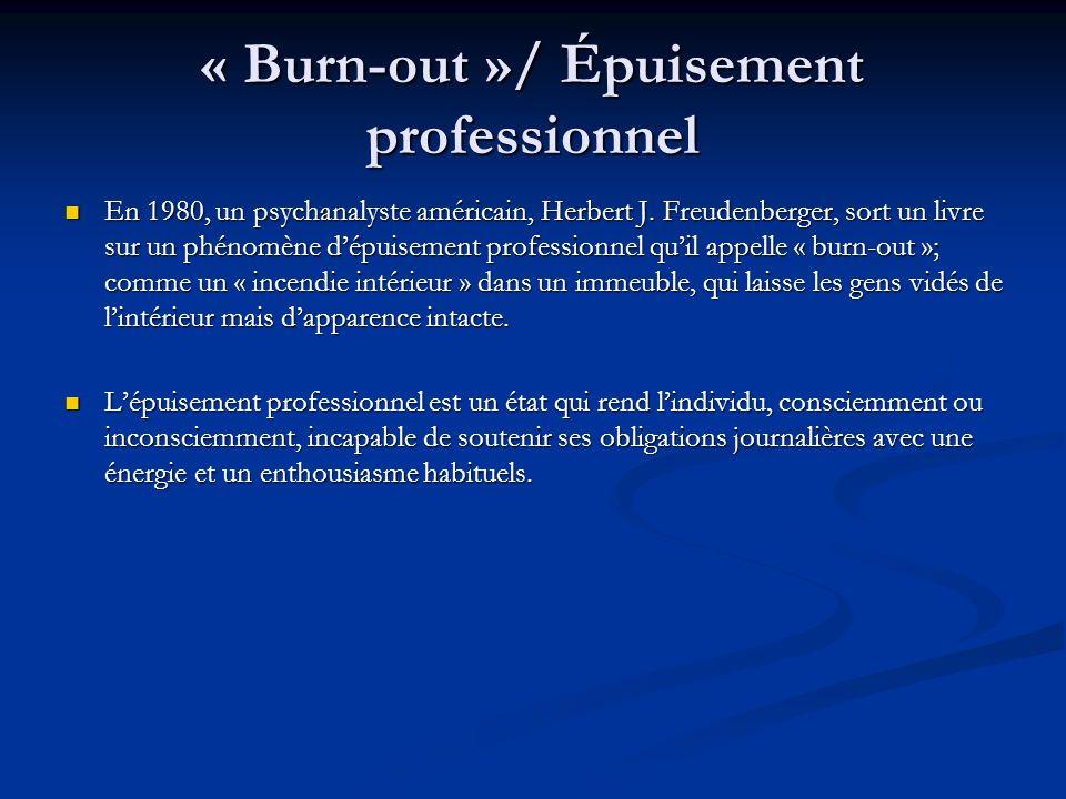 « Burn-out »/ Épuisement professionnel En 1980, un psychanalyste américain, Herbert J. Freudenberger, sort un livre sur un phénomène dépuisement profe