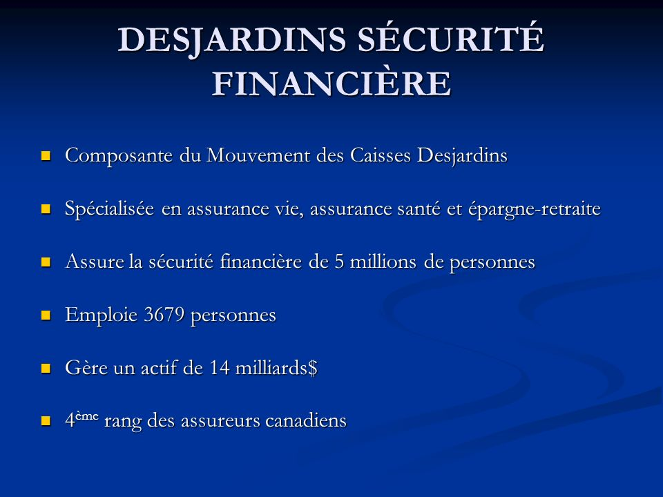 DESJARDINS SÉCURITÉ FINANCIÈRE Composante du Mouvement des Caisses Desjardins Composante du Mouvement des Caisses Desjardins Spécialisée en assurance