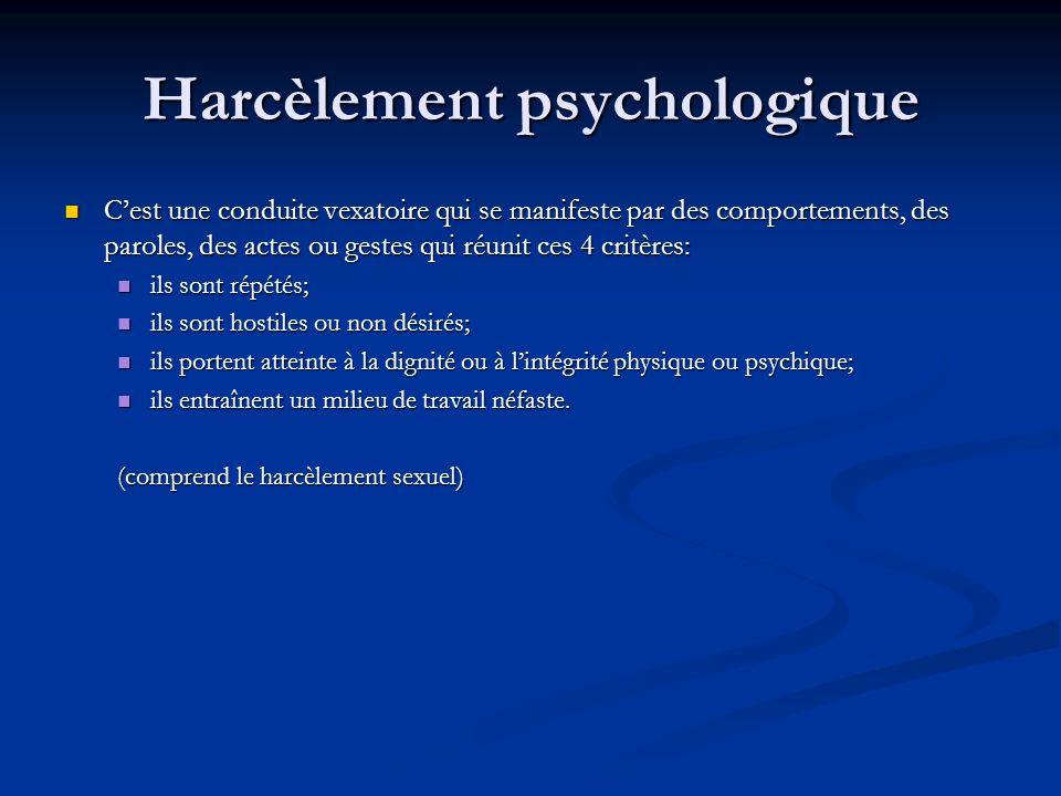 Harcèlement psychologique Cest une conduite vexatoire qui se manifeste par des comportements, des paroles, des actes ou gestes qui réunit ces 4 critèr