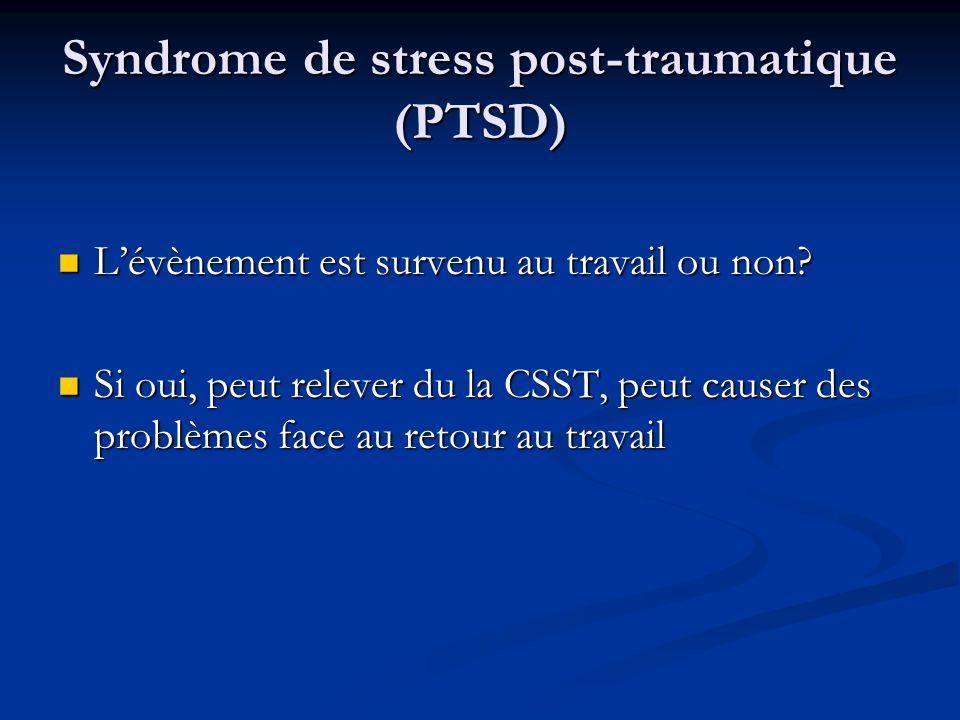 Syndrome de stress post-traumatique (PTSD) Lévènement est survenu au travail ou non? Lévènement est survenu au travail ou non? Si oui, peut relever du