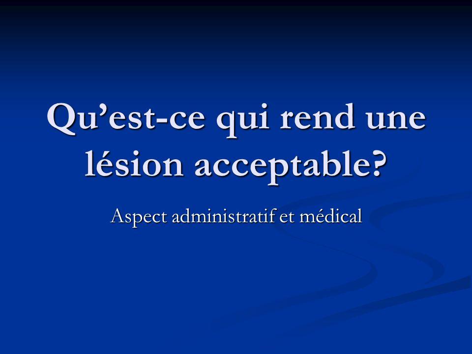 Quest-ce qui rend une lésion acceptable? Aspect administratif et médical