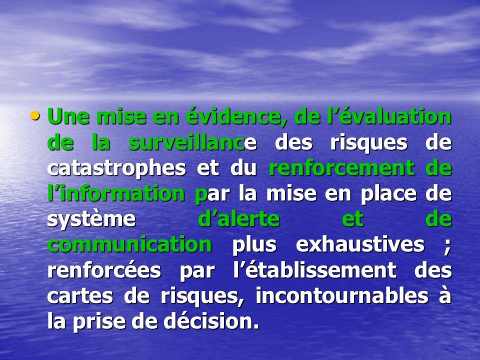 Une mise en évidence, de lévaluation de la surveillance des risques de catastrophes et du renforcement de linformation par la mise en place de système