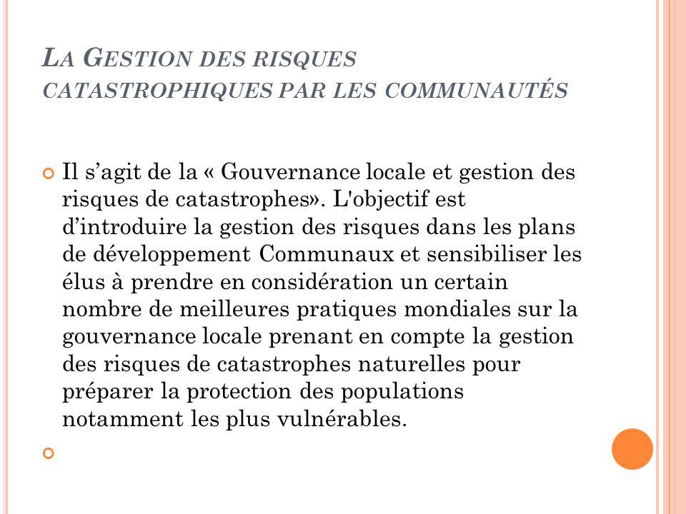 L A G ESTION DES RISQUES CATASTROPHIQUES PAR LES COMMUNAUTÉS Il sagit de la « Gouvernance locale et gestion des risques de catastrophes». L'objectif e