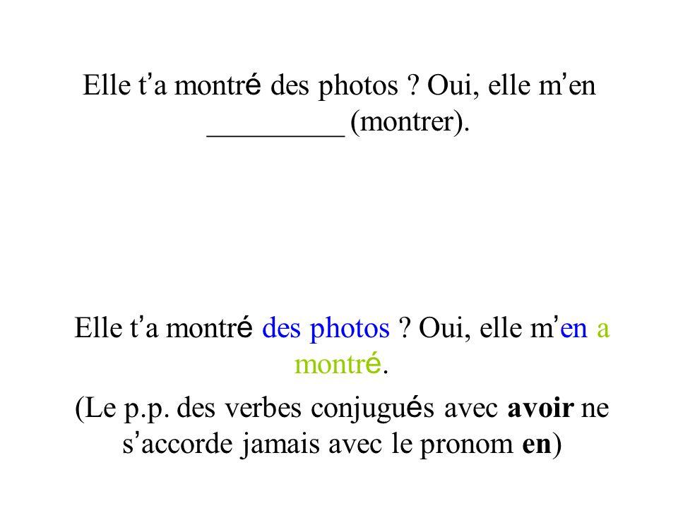 Elle t a montr é des photos ? Oui, elle m en _________ (montrer). Elle t a montr é des photos ? Oui, elle m en a montr é. (Le p.p. des verbes conjugu
