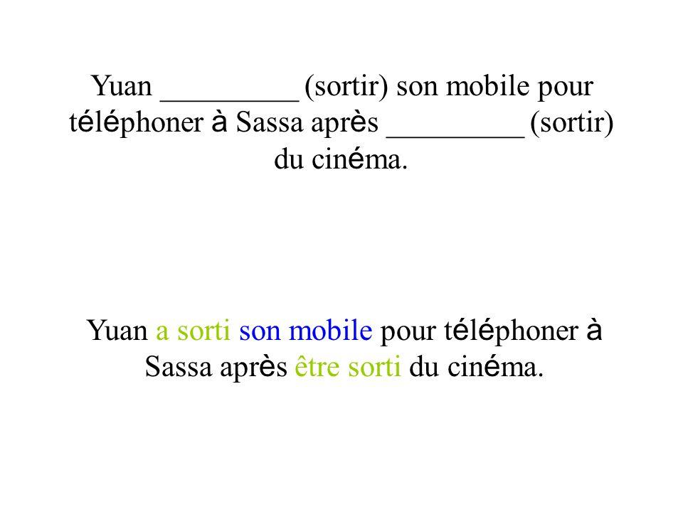 Yuan _________ (sortir) son mobile pour t é l é phoner à Sassa apr è s _________ (sortir) du cin é ma. Yuan a sorti son mobile pour t é l é phoner à S