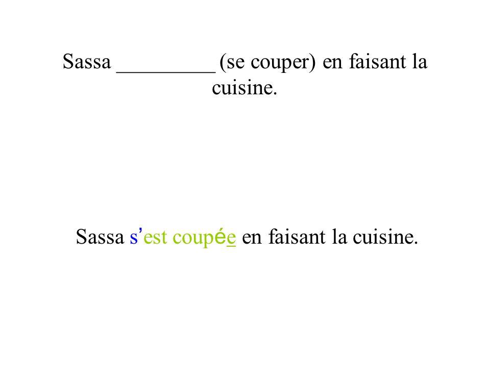 Sassa _________ (se couper) en faisant la cuisine. Sassa s est coup é e en faisant la cuisine.
