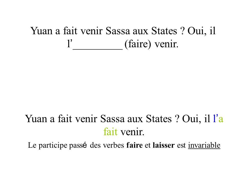 Yuan a fait venir Sassa aux States ? Oui, il l _________ (faire) venir. Yuan a fait venir Sassa aux States ? Oui, il l a fait venir. Le participe pass