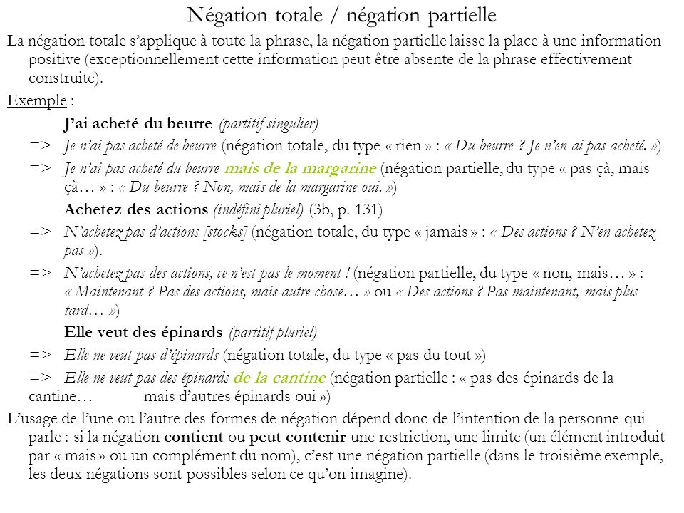 Négation totale / négation partielle La négation totale sapplique à toute la phrase, la négation partielle laisse la place à une information positive