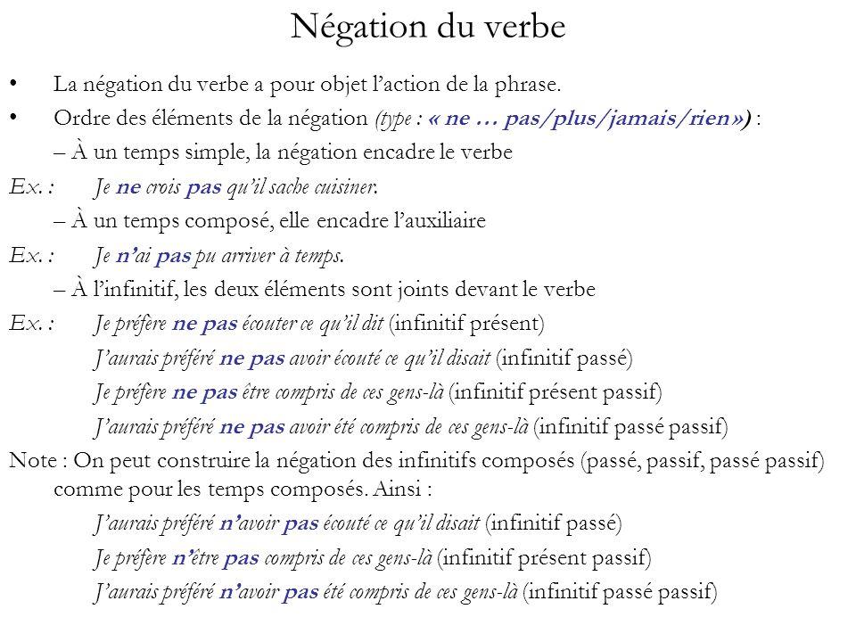 Négation du verbe La négation du verbe a pour objet laction de la phrase. Ordre des éléments de la négation (type : « ne … pas/plus/jamais/rien ») : –