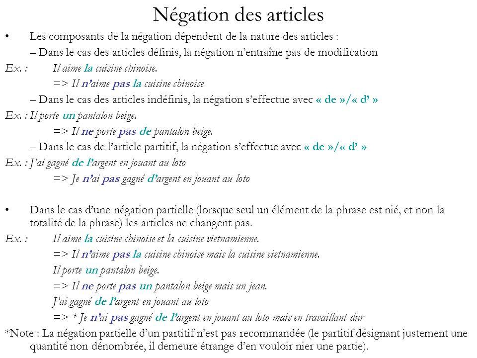 Négation des articles Les composants de la négation dépendent de la nature des articles : – Dans le cas des articles définis, la négation nentraîne pa