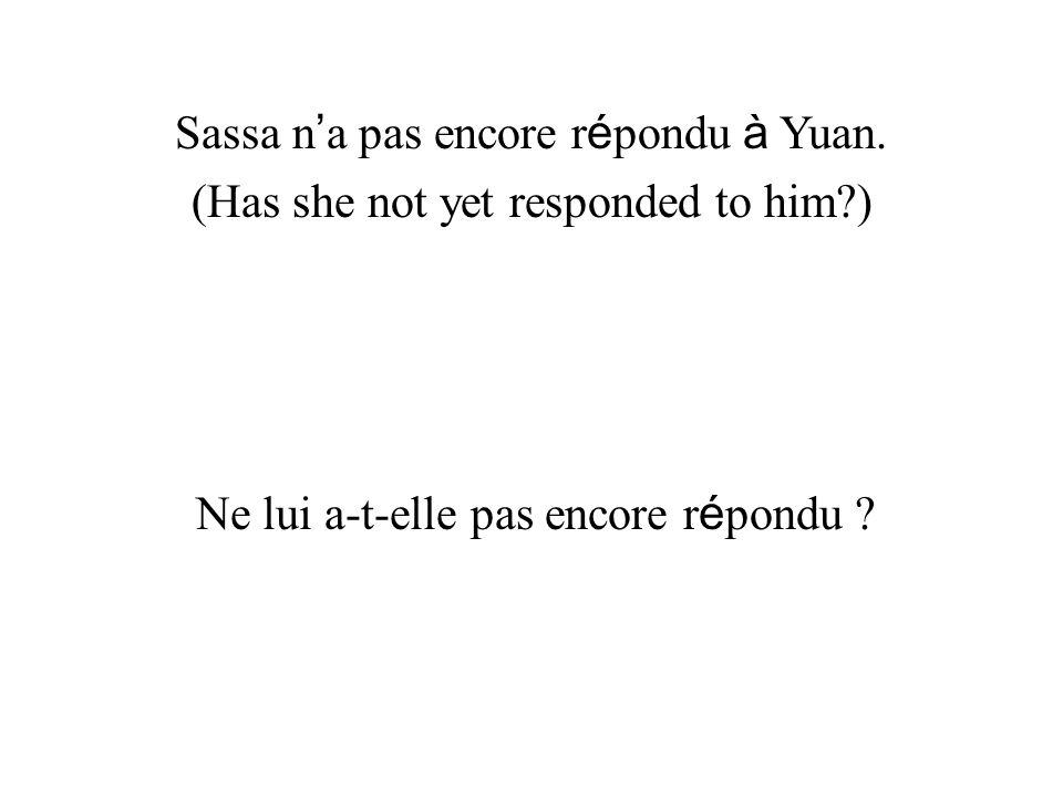 Sassa n a pas encore r é pondu à Yuan. (Has she not yet responded to him?) Ne lui a-t-elle pas encore r é pondu ?
