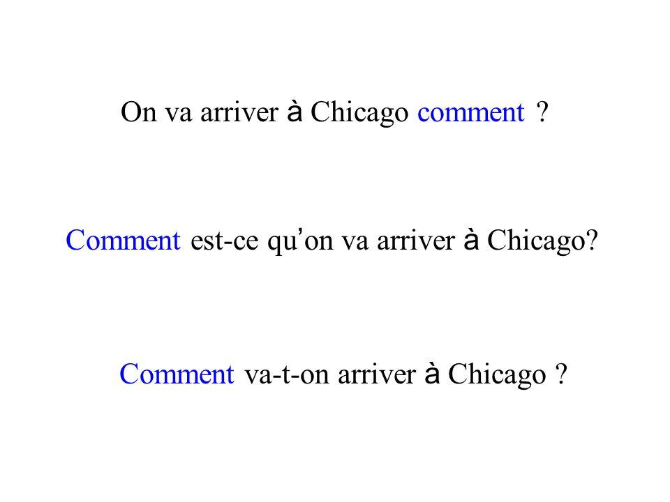 On va arriver à Chicago comment ? Comment est-ce qu on va arriver à Chicago? Comment va-t-on arriver à Chicago ?
