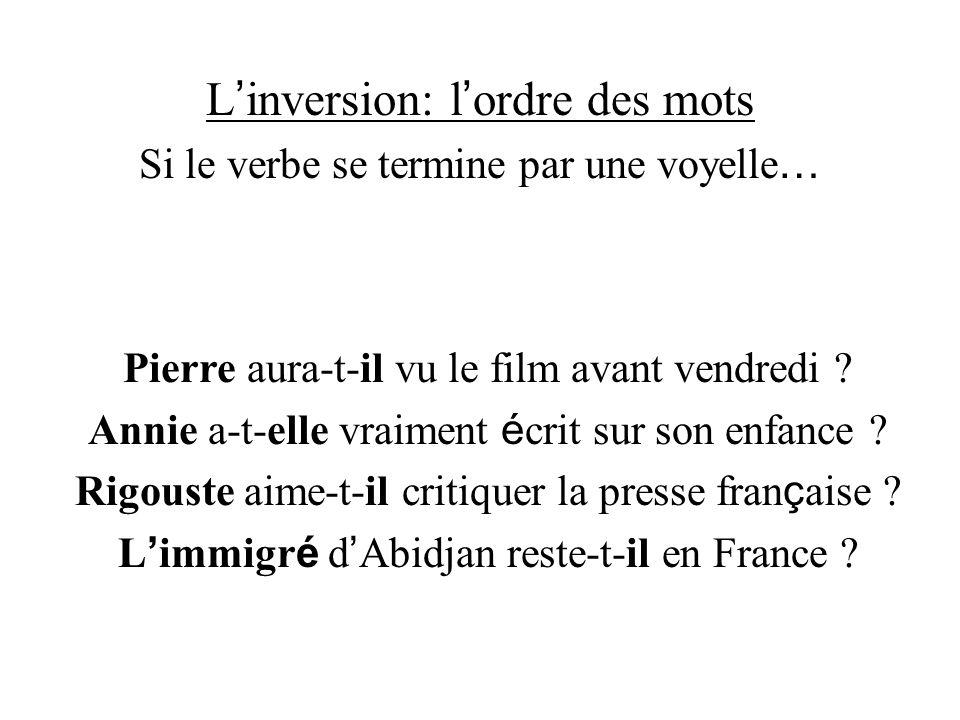 L inversion: l ordre des mots Si le verbe se termine par une voyelle … Pierre aura-t-il vu le film avant vendredi ? Annie a-t-elle vraiment é crit sur