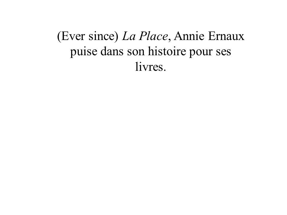 (Ever since) La Place, Annie Ernaux puise dans son histoire pour ses livres.
