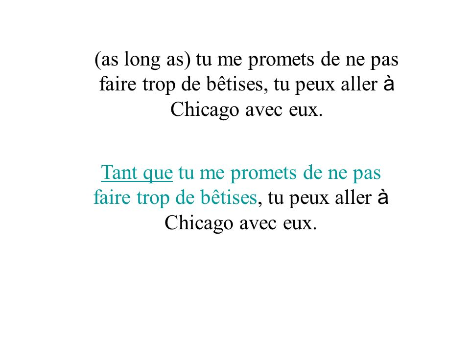 Tant que tu me promets de ne pas faire trop de bêtises, tu peux aller à Chicago avec eux.