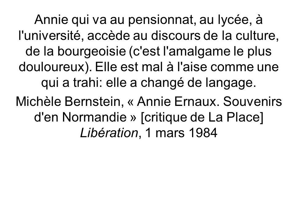 Annie qui va au pensionnat, au lycée, à l université, accède au discours de la culture, de la bourgeoisie (c est l amalgame le plus douloureux).
