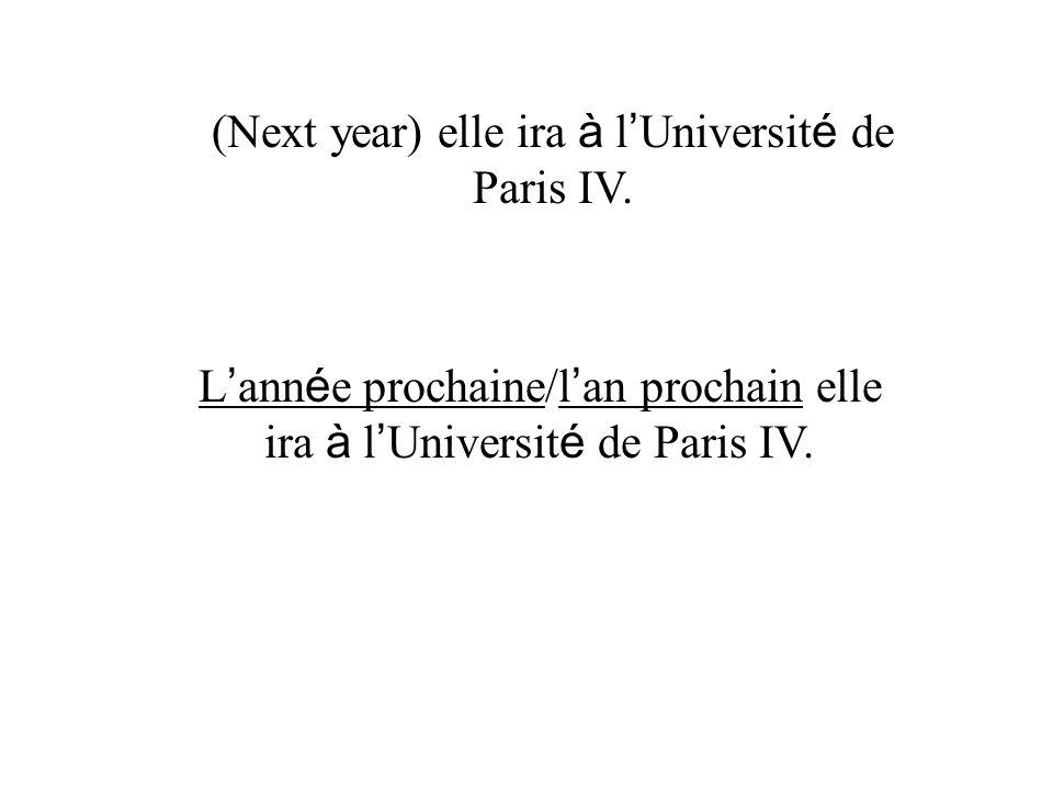 L ann é e prochaine/l an prochain elle ira à l Universit é de Paris IV.