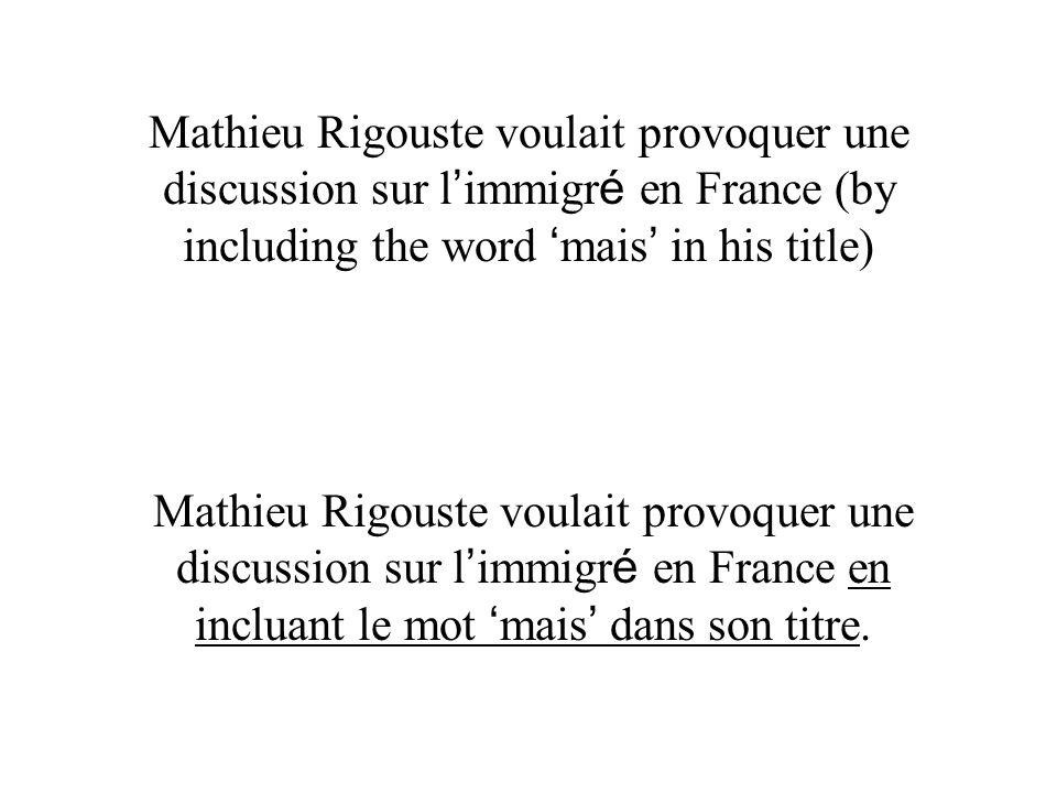 Mathieu Rigouste voulait provoquer une discussion sur l immigr é en France (by including the word mais in his title) Mathieu Rigouste voulait provoque