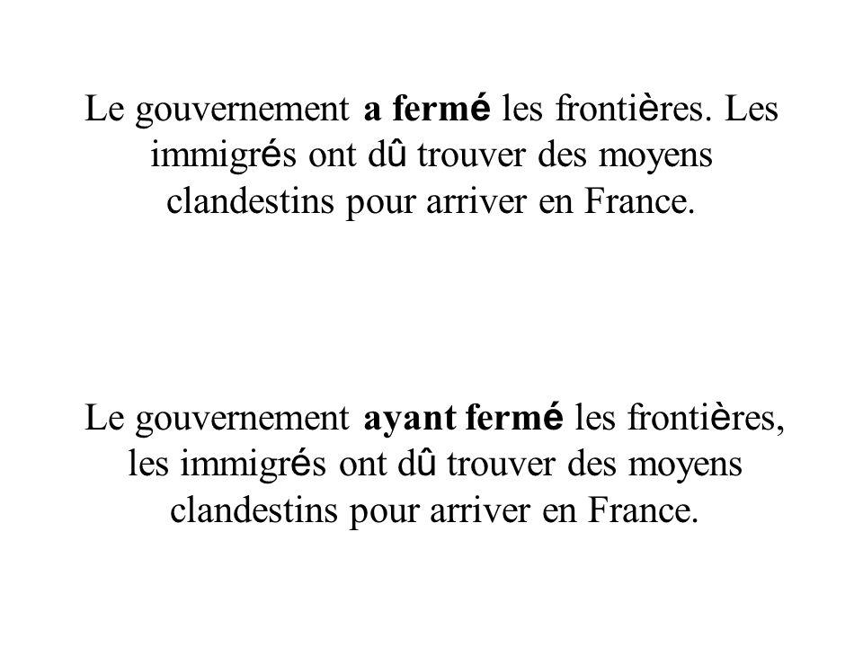 Le gouvernement a ferm é les fronti è res. Les immigr é s ont d û trouver des moyens clandestins pour arriver en France. Le gouvernement ayant ferm é