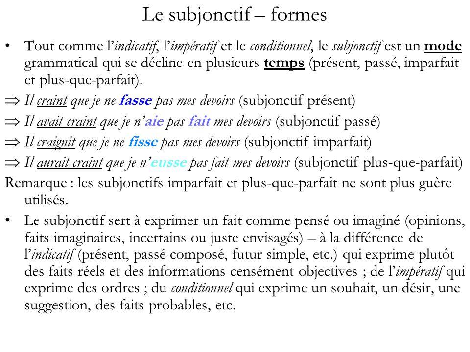 Le subjonctif – formes Tout comme lindicatif, limpératif et le conditionnel, le subjonctif est un mode grammatical qui se décline en plusieurs temps (