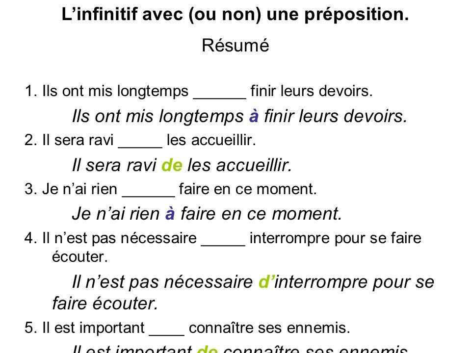 Linfinitif avec (ou non) une préposition. Résumé 1. Ils ont mis longtemps ______ finir leurs devoirs. Ils ont mis longtemps à finir leurs devoirs. 2.