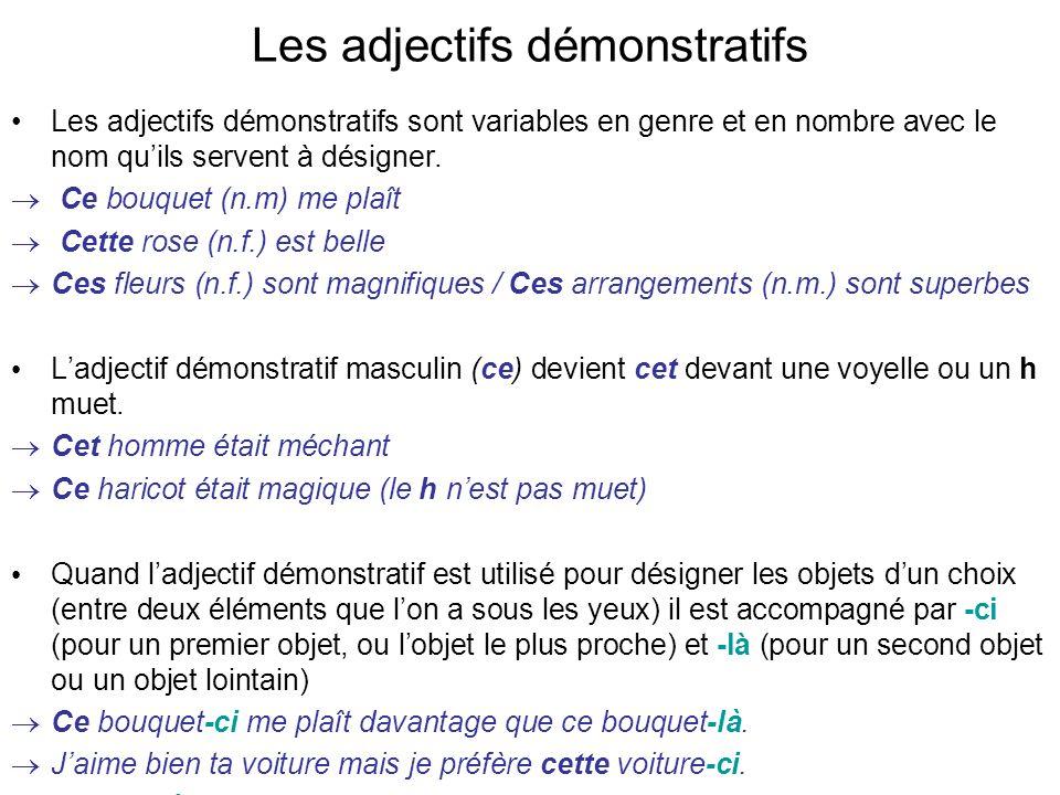 Les adjectifs démonstratifs Les adjectifs démonstratifs sont variables en genre et en nombre avec le nom quils servent à désigner. Ce bouquet (n.m) me