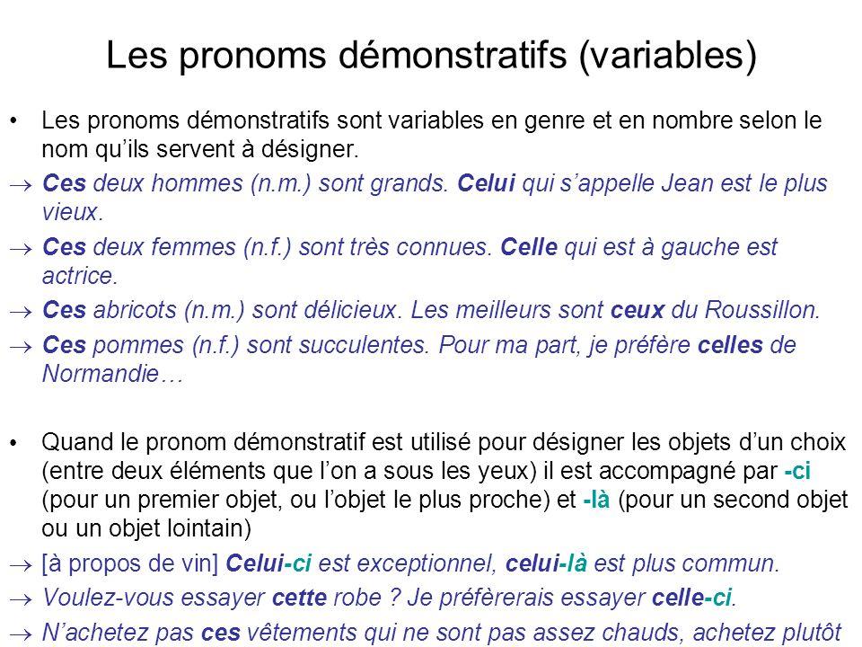 Les pronoms démonstratifs (variables) Les pronoms démonstratifs sont variables en genre et en nombre selon le nom quils servent à désigner. Ces deux h