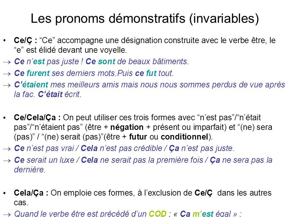 Les pronoms démonstratifs (invariables) Ce/Ç : Ce accompagne une désignation construite avec le verbe être, le e est élidé devant une voyelle. Ce nest