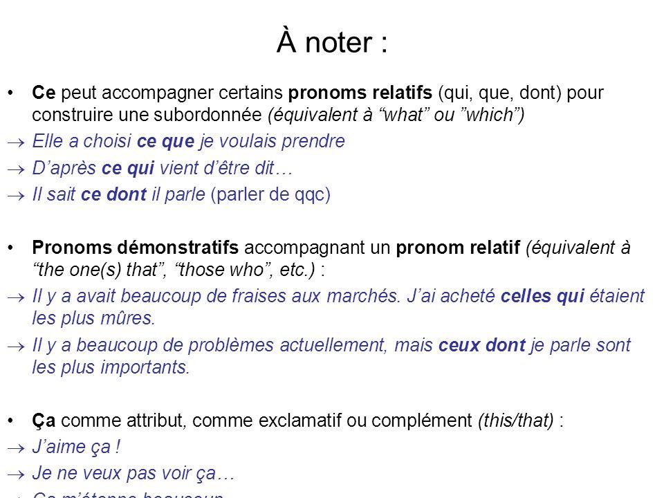 À noter : Ce peut accompagner certains pronoms relatifs (qui, que, dont) pour construire une subordonnée (équivalent à what ou which) Elle a choisi ce