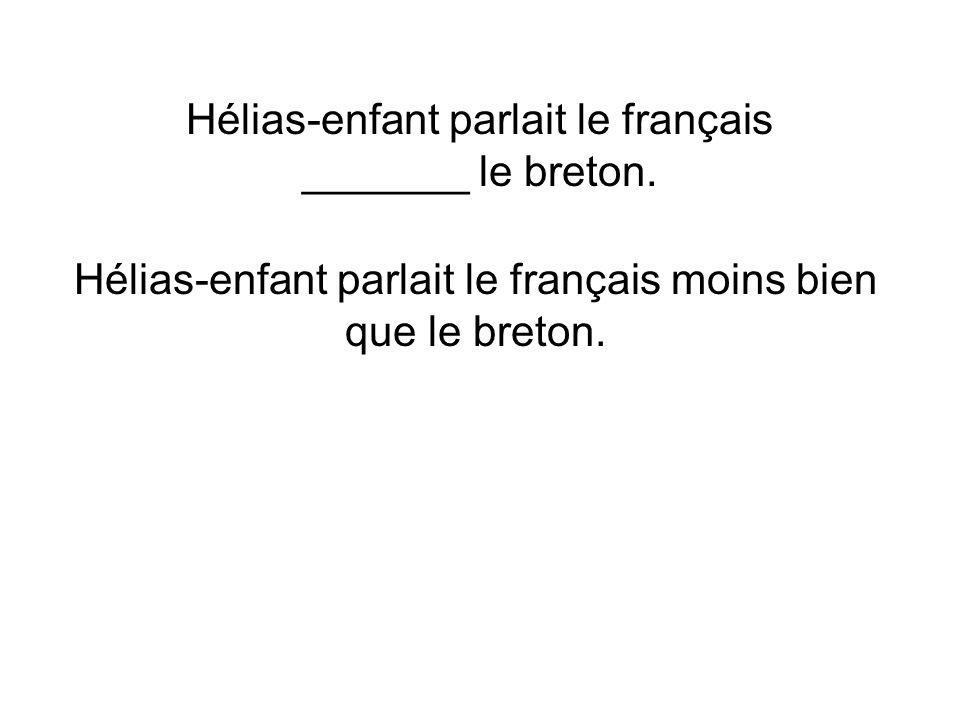 Hélias-enfant parlait le français _______ le breton. Hélias-enfant parlait le français moins bien que le breton.