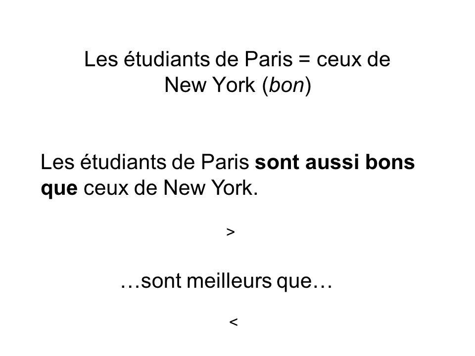 Les étudiants de Paris = ceux de New York (bon) Les étudiants de Paris sont aussi bons que ceux de New York. > …sont meilleurs que… <