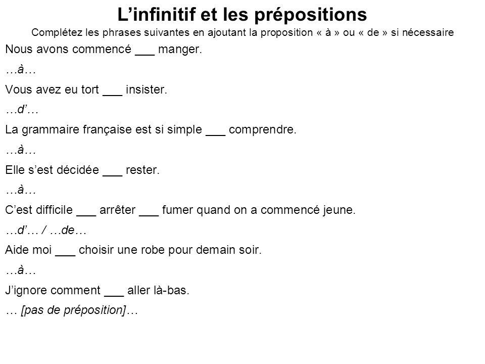 Linfinitif et les prépositions Complétez les phrases suivantes en ajoutant la proposition « à » ou « de » si nécessaire Nous avons commencé ___ manger